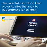 Cyber safety: Use parental controls to limit access to sites that may be inappropriate for children.
