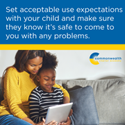 Cyber safety: Set acceptable use expectations with your child and make sure they know it's safe to come to you with any problems.