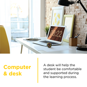 A desk will help your CCA student be comfortable and supported during the learning process.