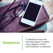 A telephone near the learning space is helpful since regular contact with CCA teachers is essential.