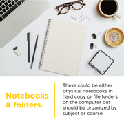 Notebooks and folders should be organized by subject or course for your CCA student.