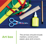 An art box should include markers, construction paper, glue and scissors for your CCA student.